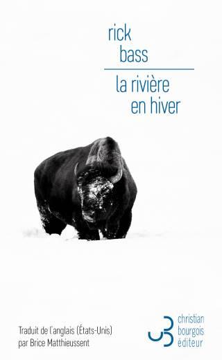 Rick Bass - La Rivière en hiver