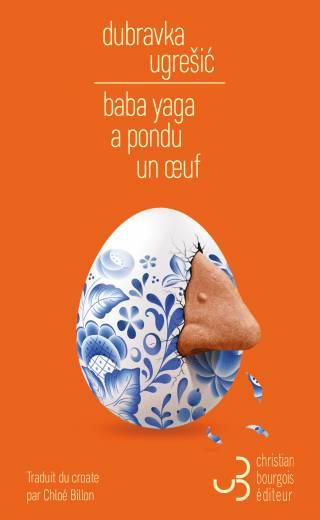 Baba Yaga a pondu un œuf - Dubravka Ugrešić