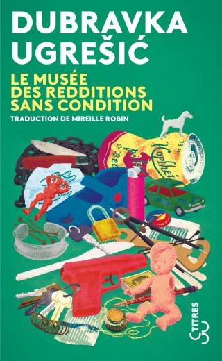 Dubravka Ugresic - Le Musee des redditions sans condition