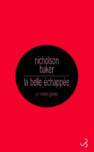 La Belle Échappée - Nicholson Baker