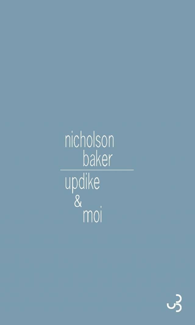 Updike & moi - Nicholson Baker