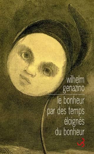 Le Bonheur par des temps éloignés du bonheur - Wilhelm Genazino