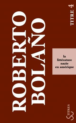 La Littérature nazie en Amérique - Roberto Bolano