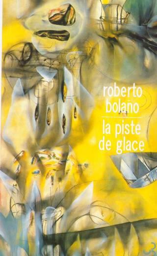 La Piste de glace - Roberto Bolaño