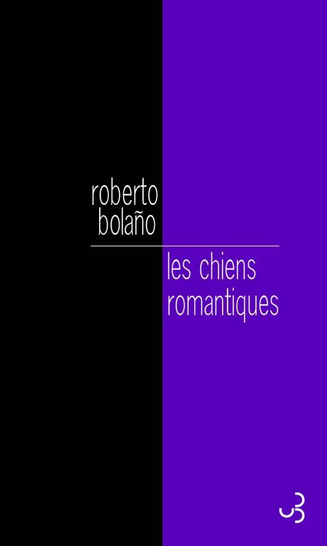 Les Chiens romantiques - Roberto Bolaño