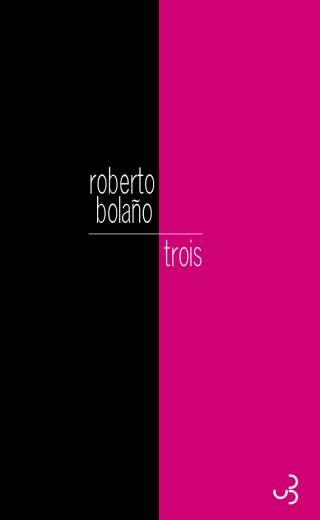 Trois - Roberto Bolaño