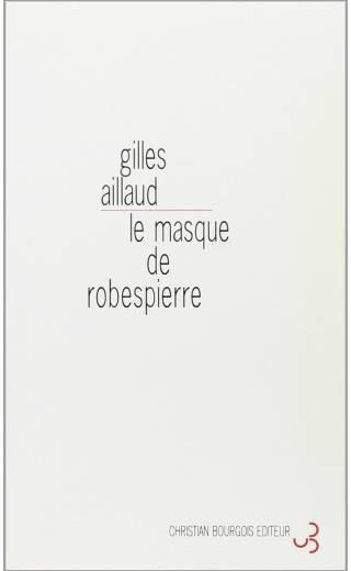 Le Masque de Robespierre - Gilles Aillaud