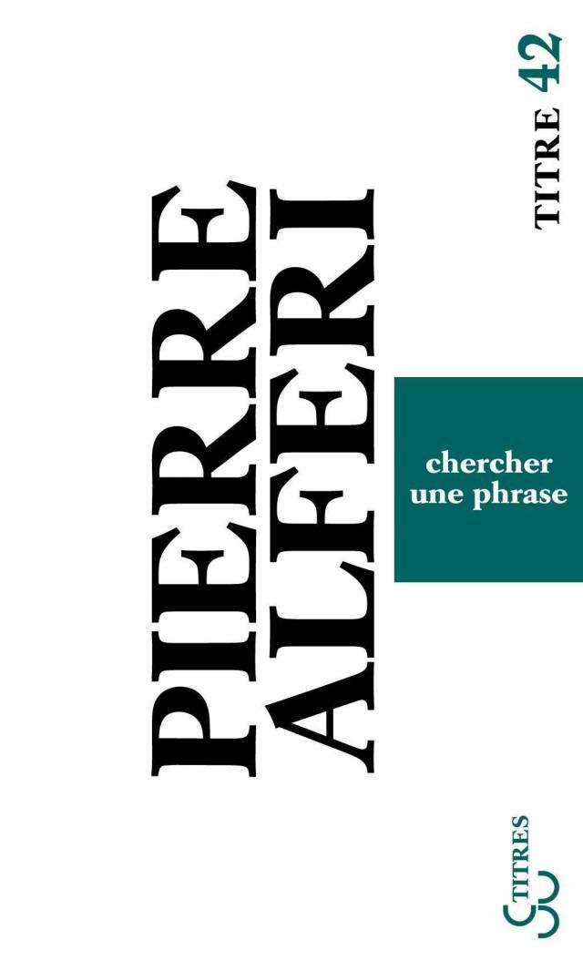 Chercher une phrase - Pierre Alferi