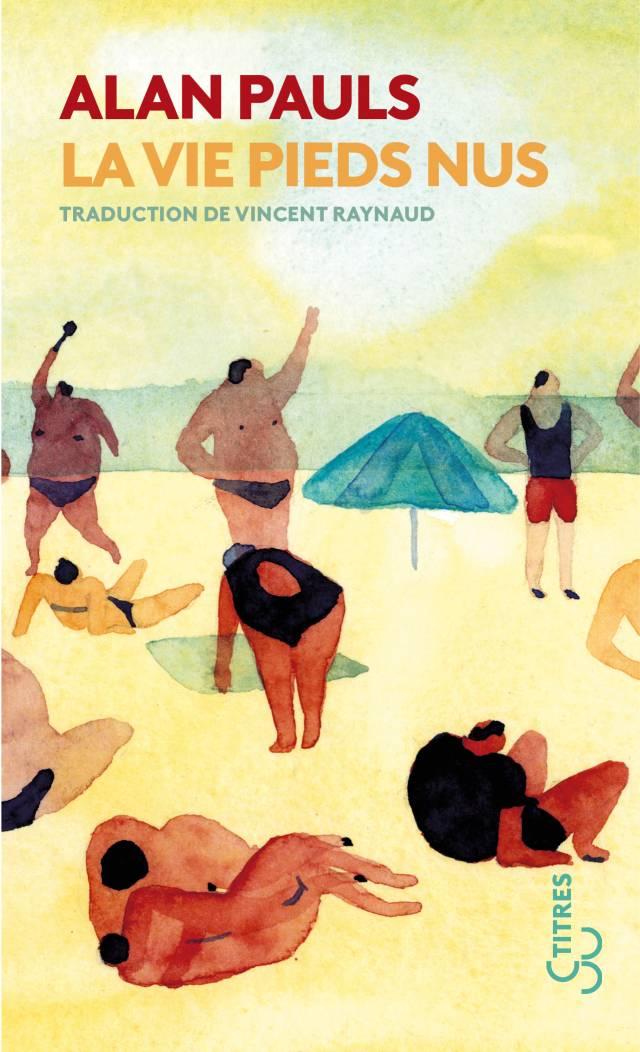 La vie pieds nus - Alan Pauls
