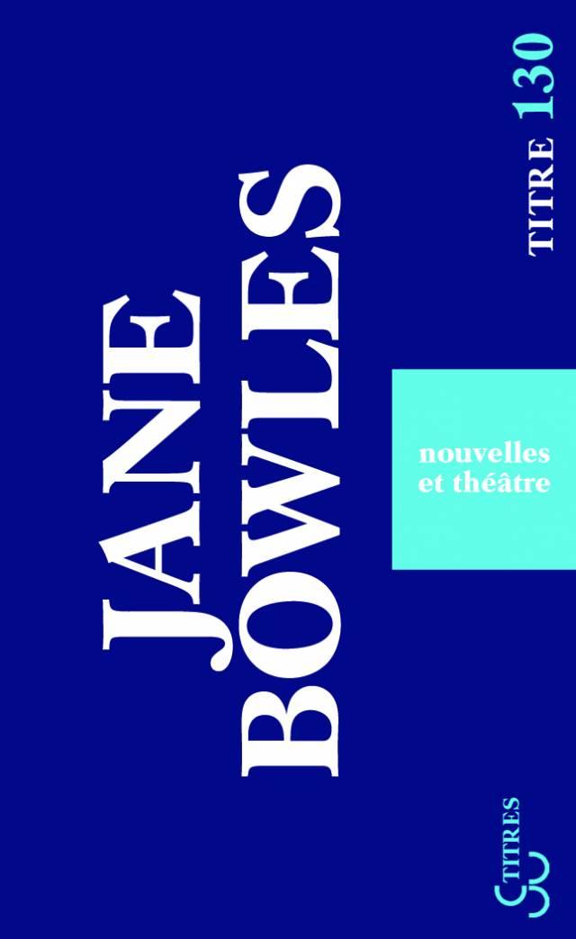 Jane Bowles - Nouvelles & théâtre