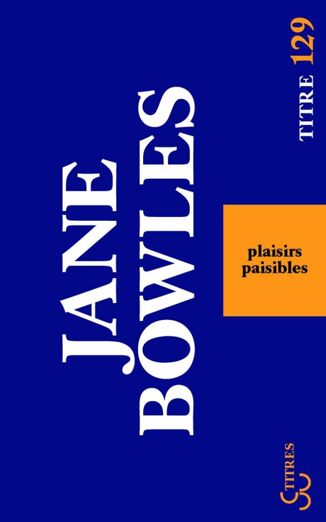 Jane Bowles - Plaisirs paisibles