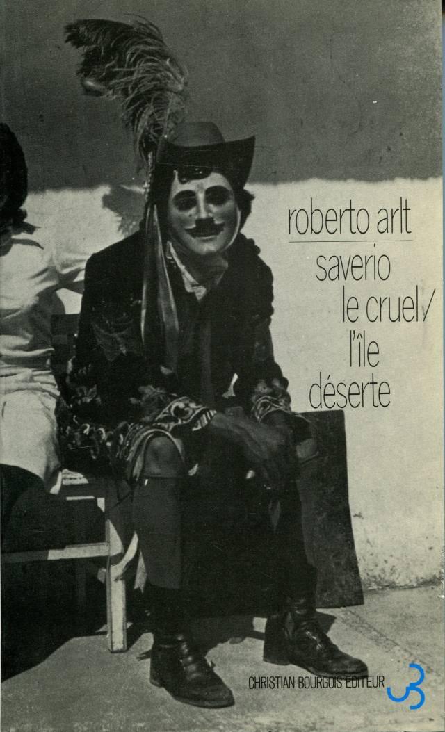 Roberto Arlt - Saverio le cruel & L'île déserte
